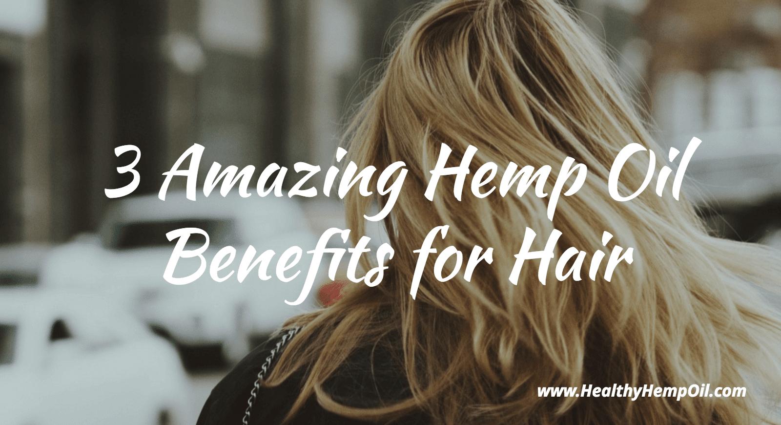 3 Amazing Hemp Oil Benefits For Hair Healthy Hemp Oil