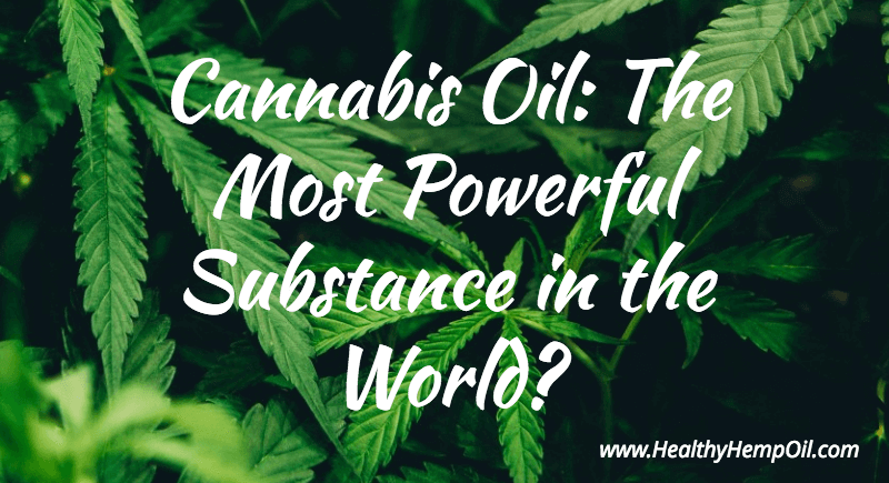 Cannabis Oil - The Most Powerful Substance in the World?