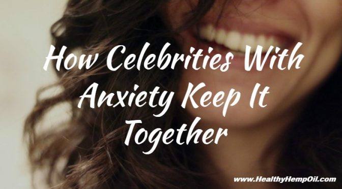 how-celebrities-with-anxiety-keep-it-together