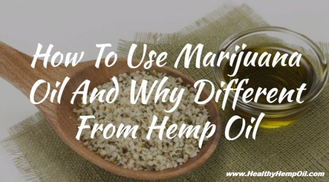 how-to-use-marijuana-oil-and-why-different-from-hemp-oil