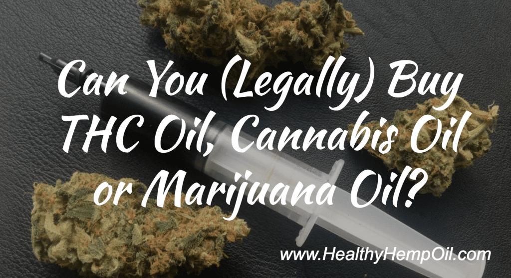 Can You Legally Buy THC Oil, Cannabis Oil or Marijuana Oil?