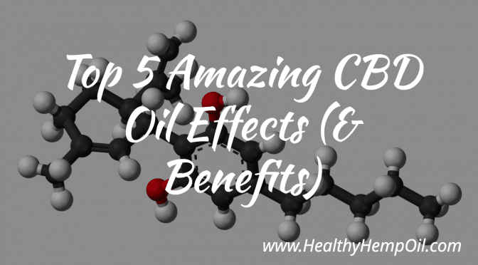 Top 5 Amazing CBD Oil Effects (& Benefits)